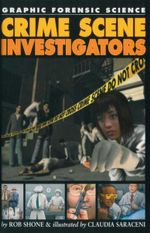 Crime Scene Investigators : Graphic Forensic Science - Rob Shone