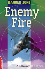 Danger Zone : Enemy Fire - Anthony Masters