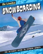 Snowboarding : The Ultimate Guide to Extreme Sports - Jed Morgan
