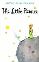 The Little Prince : Catherine Woods Translation - Antoine de Saint-Exupery