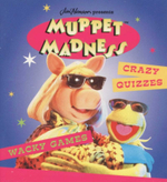 Muppet Madness : Crazy quizzes, wacky games - Anna Ludlow