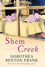 Shem Creek : A Low Country Tale : Women's Sense of Place and the Land in Australia a... - Dorothea Benton Frank