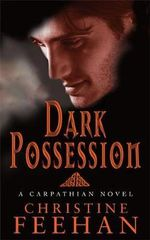 Dark Possession  : Dark Series : Book 18 - Christine Feehan