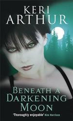 Beneath A Darkening Moon : Ripple Creek Werewolf Series : Book 2 - Keri Arthur
