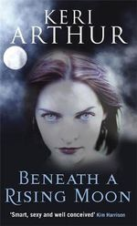 Beneath a Rising Moon : Ripple Creek Werewolf Series : Book 1 - Keri Arthur
