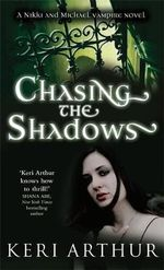 Chasing the Shadows : Nikki and Michael Series : Book 3 - Keri Arthur