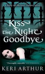Kiss the Night Goodbye : Nikki and Michael Series : Book 4 - Keri Arthur