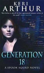 Generation 18  : Spook Squad Series : Book 2 - Keri Arthur
