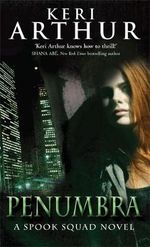 Penumbra : A Spook Squad Novel - Keri Arthur