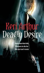 Deadly Desire : Riley Jenson Guardian Series : Book 7 - Keri Arthur