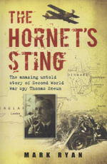 The Hornet's Sting : The Amazing Untold Story of Second World War Spy Thomas Sneum - Mark Ryan