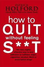 How to Quit Without Feeling S**t : The Fast, Effective Way to Stop Cravings Without Drugs - Patrick Holford