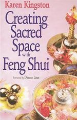 Creating Sacred Space with Feng Shui - Karen Kingston