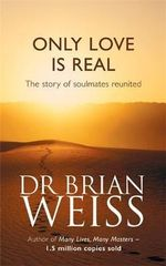 Only Love is Real : A Story of Soulmates Reunited - Brian L. Weiss