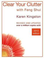 Clear Your Clutter with Feng Shui : Space Clearing Can Change Your Life - Karen Kingston