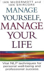 Manage Yourself, Manage Your Life : Vital NLP Technique for Personal Well-Being and Professional Success - Ian McDermott