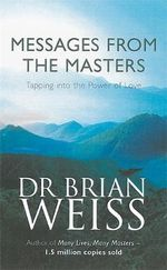 Messages from the Masters : Tapping into the Power of Love - Brian L. Weiss
