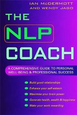 The NLP Coach : A Comprehensive Guide to Personal Well-being and Professional Success - Ian McDermott
