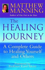 The Healing Journey : A Complete Guide to Healing Yourself and Others - Matthew Manning
