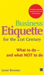 Business Etiquette in the 21st Century : What to Do-And What Not to Do - Lynne Brennan