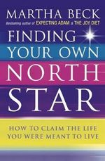 Finding Your Own North Star : How to Claim the Life You Were Meant to Live - Martha N. Beck