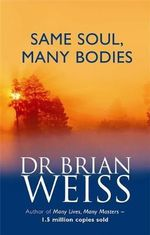Same Soul, Many Bodies : A Story of Soulmates Reunited - Brian L. Weiss