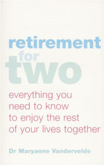 Retirement For Two : Everything You Need to Know to Enjoy the Rest of Your Lives Together - Dr. Maryanne Vandervelde