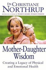 Mother Daughter Wisdom- : Creating a Legacy of Physical and Emotional Health - Christiane Northrup
