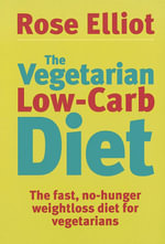 The Vegetarian Low Carb Diet : The Fast, No-hunger Weight Loss Diet for Vegetarians - Rose Elliot