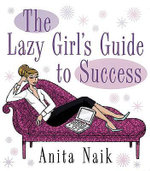 The Lazy Girl's Guide to Success - Anita Naik