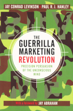 The Guerrilla Marketing Revolution : Precision Persuasion of the Unconscious Mind - Jay Conrad Levinson