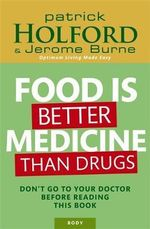Food is Better Medicine Than Drugs : Don't Go to Your Doctor Before Reading This Book - Patrick Holford