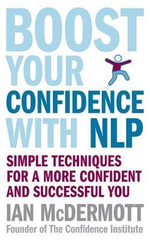 Boost Your Confidence with NLP : Simple Techniques for a More Confident and Successful You - Ian McDermott