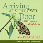Arriving at Your Own Door : 108 Lessons in Mindfulness - Jon Kabat-Zinn