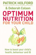 Optimum Nutrition for Your Child : How to Boost Your Child's Health, Behaviour and IQ - Patrick Holford
