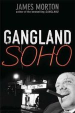 Gangland Soho - James Morton