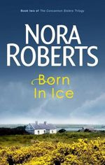 Born in Ice : Born In: Book Two - Nora Roberts