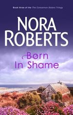 Born in Shame : Concannon Sisters Trilogy : Book 3 - Nora Roberts