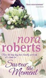 Savour the Moment : Bride Quartet Series : Book 3 - Nora Roberts
