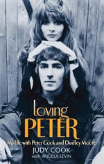 Loving Peter : My Life with Peter Cook and Dudley Moore - Judy Cook