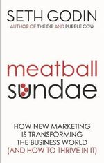 Meatball Sundae : How New Marketing is Transforming the Business World (and How to Thrive in It) - Seth Godin