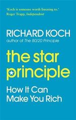 The Star Principle : How it Can Make You Rich - Richard Koch