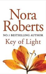 Key of Light : Key Trilogy Series : Book 1  - Nora Roberts