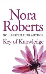 Key of Knowledge : The Key : Book 2 - Nora Roberts