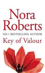 Key of Valour : Key Trilogy Series : Book 3 - Nora Roberts
