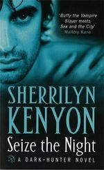 Seize the Night : Dark Hunter Series :  Book 6 - Sherrilyn Kenyon