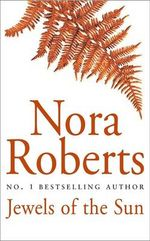 Jewels of the Sun : Irish Trilogy Series : Book 1  - Nora Roberts