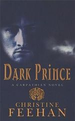 Dark Prince : A Capathian Novel : Dark Series : Book 1 - Christine Feehan