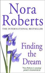 Finding the Dream : The Dream Trilogy : Book 3 - Nora Roberts