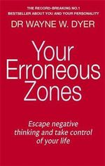 Your Erroneous Zones : Escape Negative Thinking and Take Control of Your Life - Wayne W. Dyer